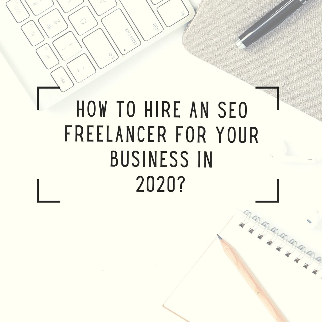 How To Hire An SEO Freelancer For Your Business In 2020?