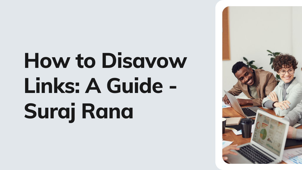 How to Disavow Links A Guide - Suraj Rana